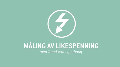 Thumbnail for entry 2. Måling av likespenning.mp4