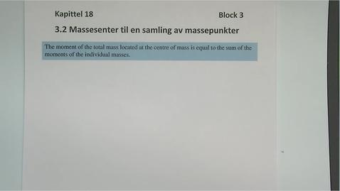 Thumbnail for entry Kapittel 18 3.2 Massesenter til massepunkter