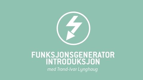 Thumbnail for entry 1. Funksjonsgenerator introduksjon