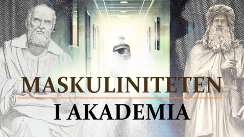 Thumbnail for entry Maskuliniteten i akademia