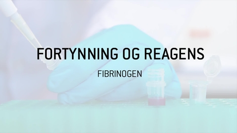Thumbnail for entry 6. FIBRINOGEN Fortynning og reagens