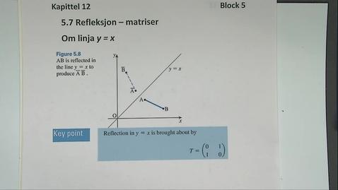 Thumbnail for entry Kapittel 12 5.7-3 Refleksjon om linja y=x - matriser