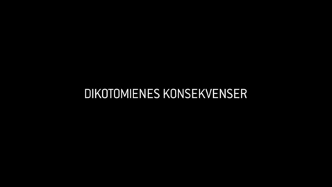 Thumbnail for entry Dikotomienes konsekvenser