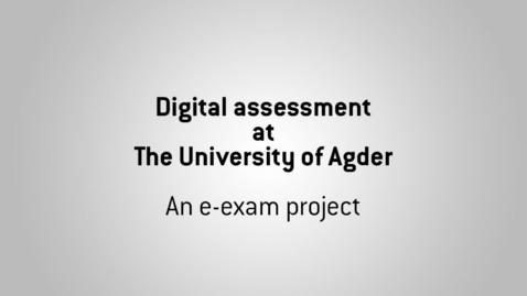 Thumbnail for entry Digital assessment at The University of Agder - An e-exam project
