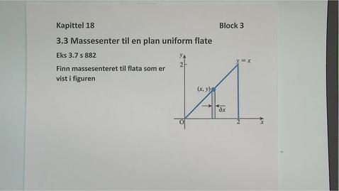 Thumbnail for entry Kapittel 18 3.3.1 Massesenter til en uniform flate eksempel 3.7