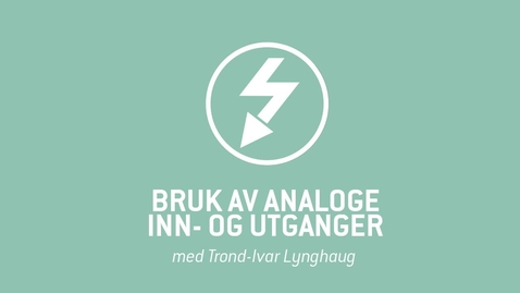 Thumbnail for entry 6. Bruk av analoge inn- og utganger.mp4