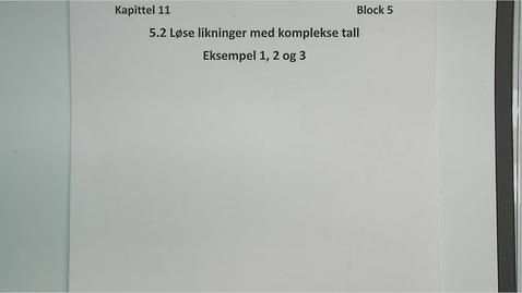 Thumbnail for entry Kapittel 11 5.2 Løse likninger med komplekse tall, eksempel 1, 2 og 3