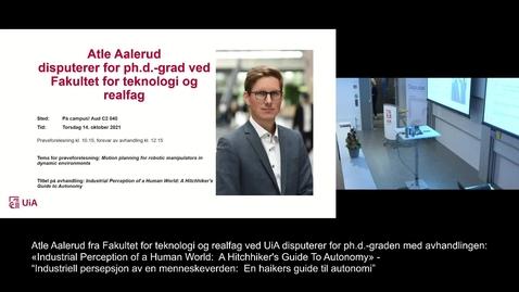 "Thumbnail for entry Atle Aalerud Disputas: «Industrial Perception of a Human World: A Hitchhiker's Guide To Autonomy» - ""Industriell persepsjon av en menneskeverden: En haikers guide til autonomi"""