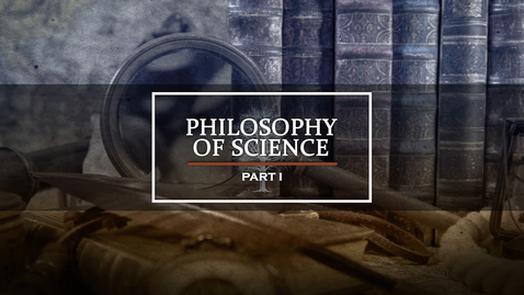 Thumbnail for entry Philosophy of Science Part I