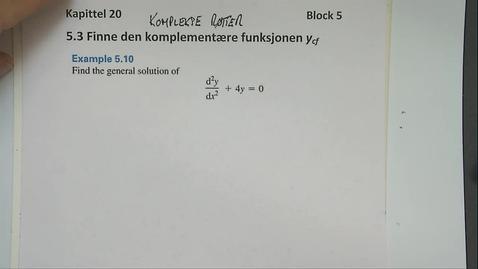 Thumbnail for entry Kapittel 20 5.3-3 Finne den komplementære funksjon - komplekse røtter 1