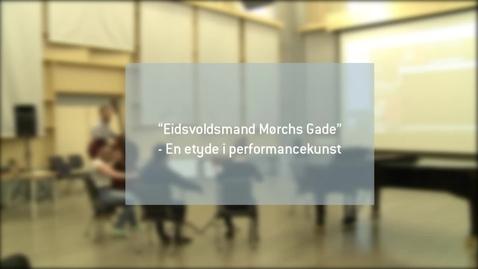 Thumbnail for entry Eidsvoldsmand Mørchs Gade - En etyde i performancekunst