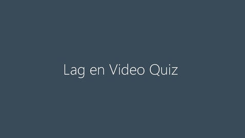 Thumbnail for entry Lag en Video Quiz