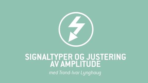 Thumbnail for entry 3. Signaltyper og justering av amplitude.mp4