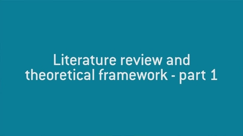 Thumbnail for entry 06 Literature review and theoretical framework - part 1.mp4