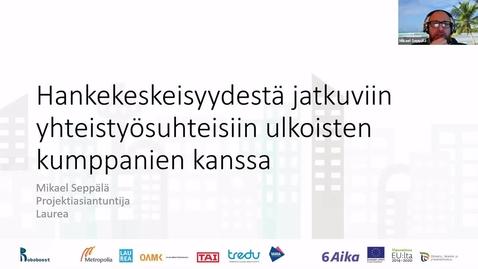 Thumbnail for entry Mikael Seppälä: Hankekeskeisyydestä jatkuviin yhteistyösuhteisiin ulkoisten kumppanien kanssa