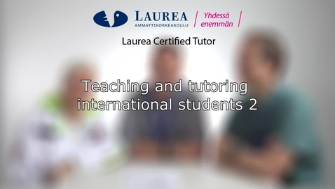 Thumbnail for entry Certified Tutor -koulutus tietoiskuvideo: Teaching and tutoring international students 2 - Tiina, Lloyd, Sebastian