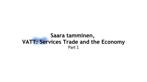 Thumbnail for entry Saara Tamminen, VATT: Services Trade and the Economy, Part 1