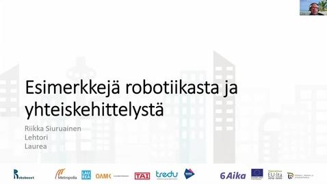 Thumbnail for entry Riikka Siuruainen: Esimerkkejä robotiikasta ja yhteiskehittelystä