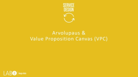Thumbnail for entry Arvolupaus ja Value Proposition Canvas VPC.pptx