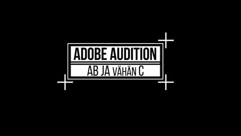 Thumbnail for entry Adobe Audition AB ja vähän C