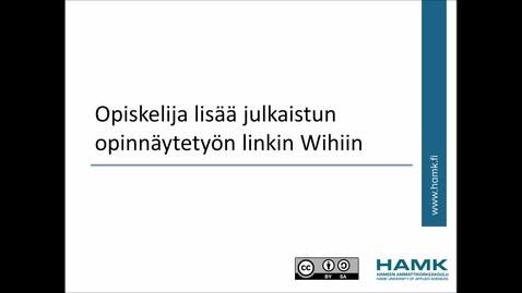 Thumbnail for entry Wihi-ohjeet: Opiskelija lisää linkin julkaistuun opinnäytetyöhön