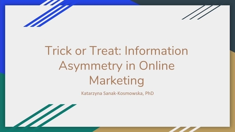Thumbnail for entry Katarzyna Sanak-Kosmowska - Trick or Treat: Information Assymmetry in Online Marketing
