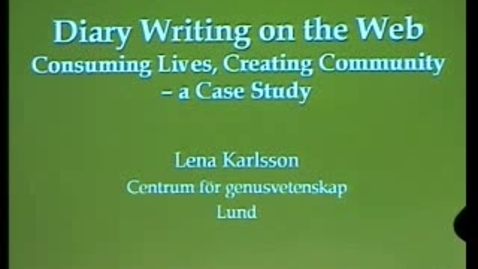 """Thumbnail for entry 031007 Karlsson: """"Diary Writing on the Web: Consuming Lives, Creating Community – a Case Study"""""""