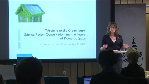 """Thumbnail for entry 120423 Swanström: """"Welcome to the Green House: Science Fiction, Conservation, and the Future of Domestic Space"""""""