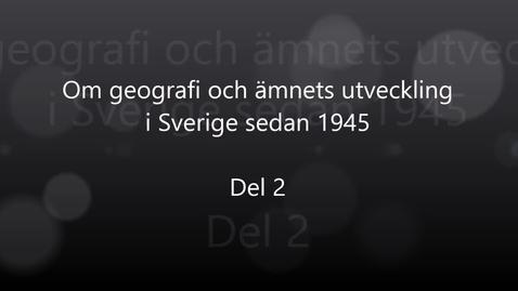 Thumbnail for entry Erik Bylund - Del 2: Om geografi och ämnets utveckling i Sverige sedan 1945