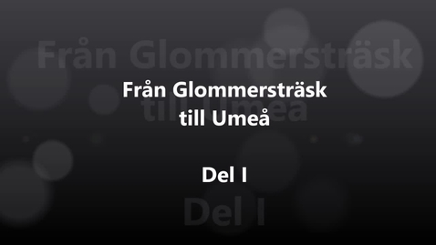 Thumbnail for entry Erik Bylund - Del 1: Från Glommersträsk till Umeå