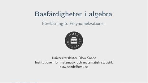Thumbnail for entry Föreläsning 6a - Basfärdigheter i algebra