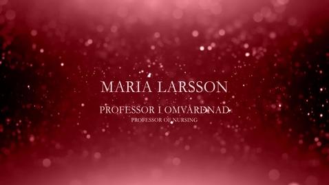 Thumbnail for entry Maria Larsson, professor i omvårdnad
