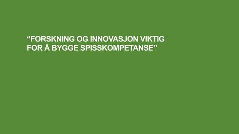 """Thumbnail for entry """"Forskning och innovation är viktigt för att bygga spetskompetens"""""""