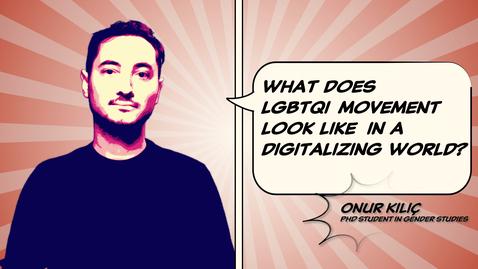 Tumnagel för Onur Kılıç: What does LGBTQI+ movement look like in a digitalizing world?