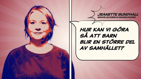 Tumnagel för Jeanette Sundhall: Hur kan vi göra så att barn blir en större del av samhället?