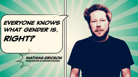 Tumnagel för Mathias Ericson: Everyone knows what gender is, right?