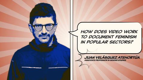 Tumnagel för Juan Velásquez Atehortúa: How does video work to document feminism in popular sections?