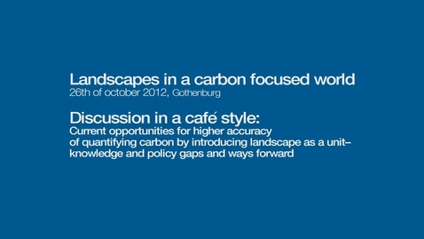 Tumnagel för Discussion in a café style. Current opportunities for higher accuracy of quantifying carbon by introducing landscape as a unit - knowledge and policy gaps and ways forward