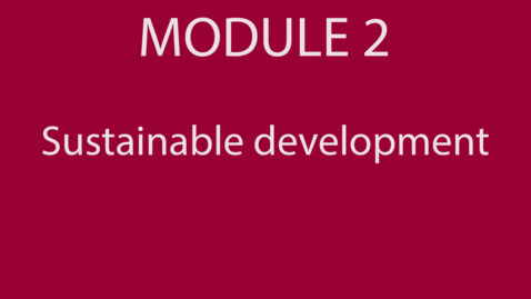 Thumbnail for entry Module 2 - Sustainable development