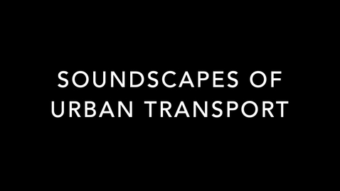 Thumbnail for entry DT2300 - 2020: Soundscapes of urban transport