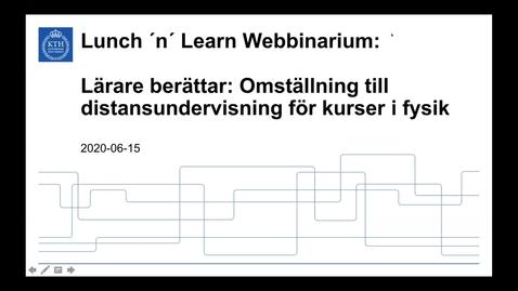 Thumbnail for entry Lärare berättar: Omställning till distansundervisning för kurser i fysik (Lunch 'n' Learn: Webbinarium 2020-06-15)