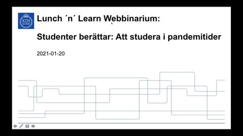 Thumbnail for entry Studenter berättar: Att studera i pandemitider (Lunch 'n' Learn: Webbinarium 2021-01-20)