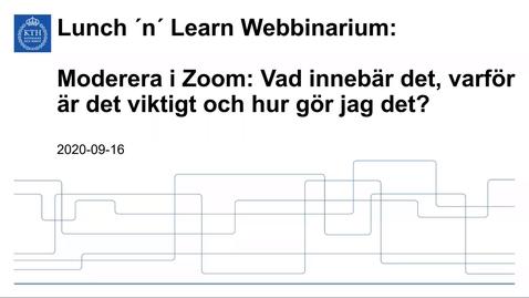 Thumbnail for entry Moderera i Zoom: Vad innebär det, varför är det viktigt och hur gör jag det (Lunch 'n' Learn webbinarium 2020-09-16)