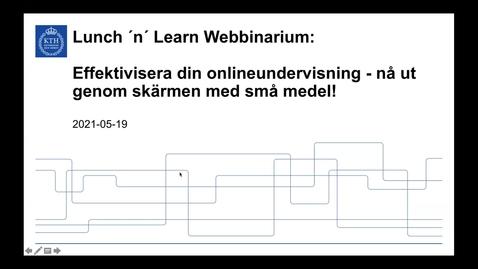 Thumbnail for entry Effektivisera din onlineundervisning - nå ut genom skärmen med små medel (Lunch 'n' Learn: Webbinarium 2021-05-19)