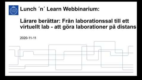 Thumbnail for entry Lärare berättar:  Från laborationssal till ett virtuellt lab - att göra laborationer på distans  (Lunch 'n' Learn: Webbinarium 2020-11-11)