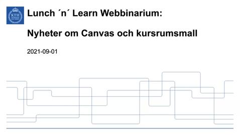 Thumbnail for entry Nyheter om Canvas och kursrumsmall (Lunch 'n' Learn: Webbinarium 2021-09-01)