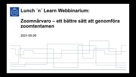 Thumbnail for entry Zoomnärvaro – ett bättre sätt att genomföra zoomtentamen (Lunch 'n' Learn: Webbinarium 2021-05-26)