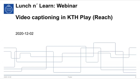 Thumbnail for entry Video captioning in KTH Play (Reach) (Lunch 'n' Learn: Webinar 2020-12-02)