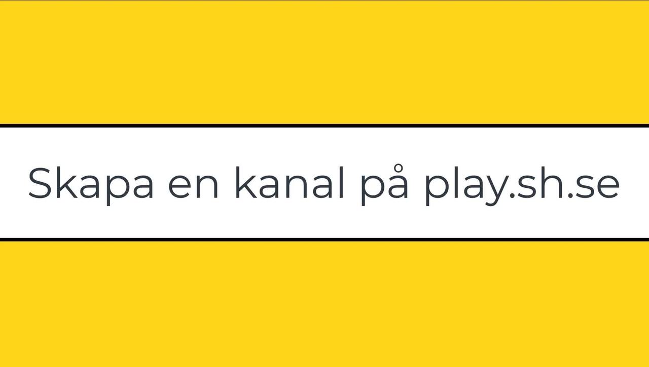 Skapa och redigera en kanal på play.sh.se