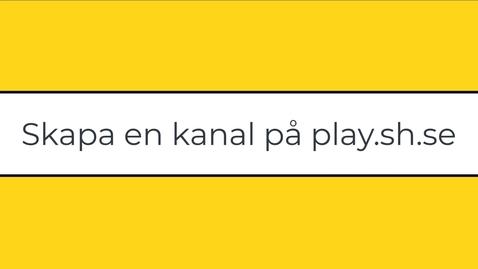 Miniatyr för inlägg Skapa och redigera en kanal på play.sh.se